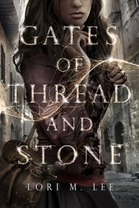 Gates of Thread and Stone by Lori M Lee